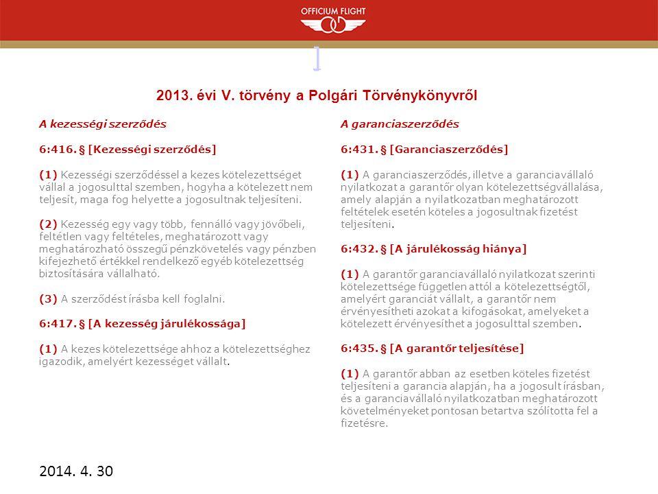 ] ] 2013.évi V. törvény a Polgári Törvénykönyvről A kezességi szerződés 6:416.