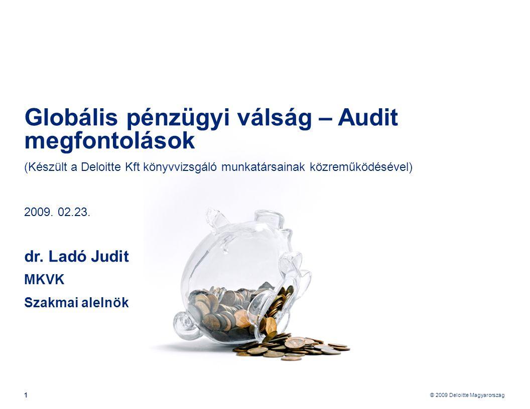 © 2009 Deloitte Magyarország 12 Pénzügyi válsággal kapcsolatos audit megfontolások – Audit terv végrehajtása Vevők •Vevőkoncentráció •Körbetartozás kockázatának vizsgálata •Értékvesztés vizsgálat Céltartalékok Előző évi - tárgyévi céltartalékok vizsgálata • Jogcímek, kalkulációs elvek változtak-e • Vannak-e nem alátámasztott feloldások • Jövőbeni leépítésekről volt-e döntés (IG jegyzőkönyvek áttekintése)