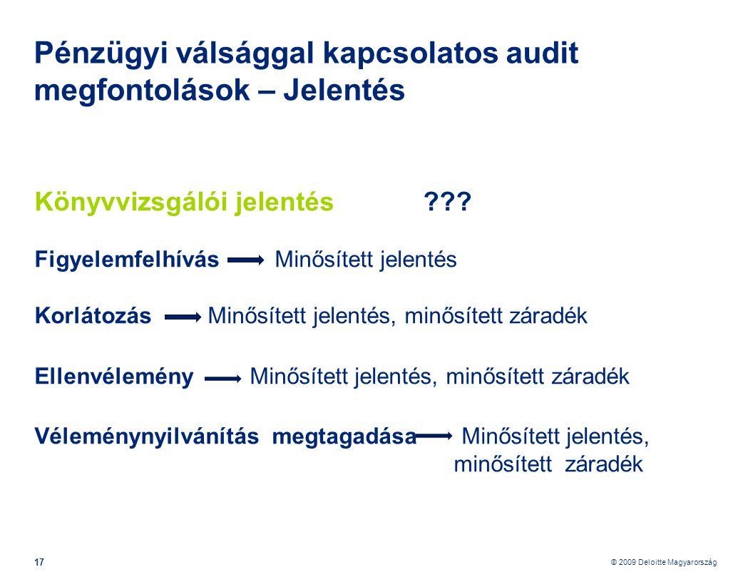 © 2009 Deloitte Magyarország 17 Pénzügyi válsággal kapcsolatos audit megfontolások – Jelentés Könyvvizsgálói jelentés ??.