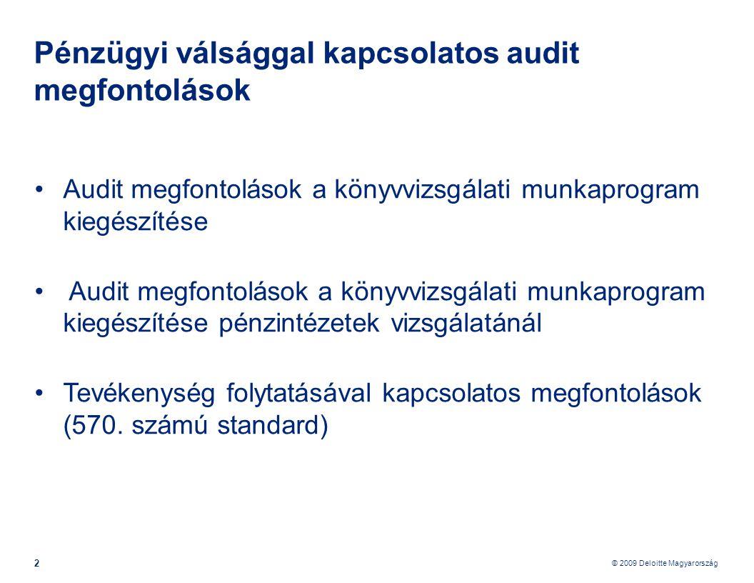 © 2009 Deloitte Magyarország 23 Pénzügyi válsággal kapcsolatos audit megfontolások - Tervezés Hitelezési kockázat •Hitel portfolió kockázati faktorok szerinti koncentráltsága •Tartalék a koncentráció miatt •Fizetőképesség romlásának szimulálása •Változás a hitelengedélyezési eljárásban •Változás a limitekben •Szigorítások •Fedezetek felülvizsgálata •Fedezetek változásának vizsgálata