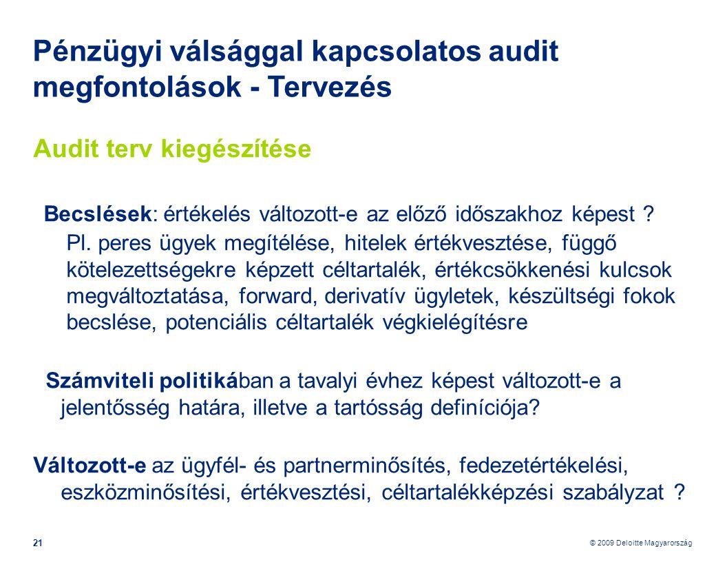 © 2009 Deloitte Magyarország 21 Pénzügyi válsággal kapcsolatos audit megfontolások - Tervezés Audit terv kiegészítése Becslések: értékelés változott-e az előző időszakhoz képest .