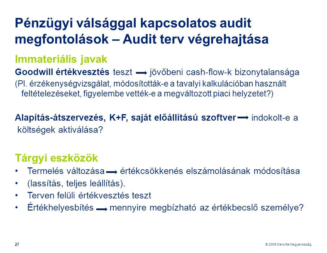 © 2009 Deloitte Magyarország 27 Pénzügyi válsággal kapcsolatos audit megfontolások – Audit terv végrehajtása Immateriális javak Goodwill értékvesztés teszt jövőbeni cash-flow-k bizonytalansága (Pl.