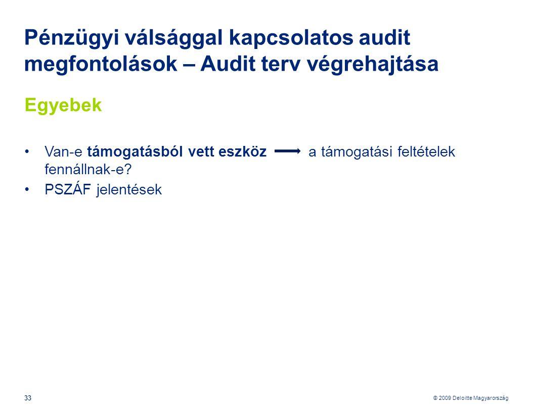 © 2009 Deloitte Magyarország 33 Pénzügyi válsággal kapcsolatos audit megfontolások – Audit terv végrehajtása Egyebek •Van-e támogatásból vett eszköz a támogatási feltételek fennállnak-e.
