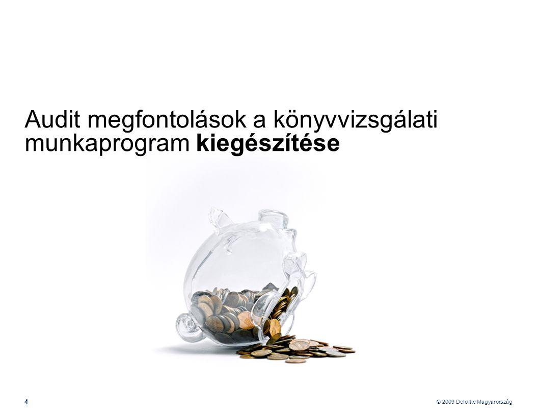 © 2009 Deloitte Magyarország 35 Pénzügyi válsággal kapcsolatos audit megfontolások – Jelentés Kiegészítő mellékelt •Számviteli politika változásának bemutatása •Rizikók bemutatása •Bizonytalanságok bemutatása •Érzékenység vizsgálat