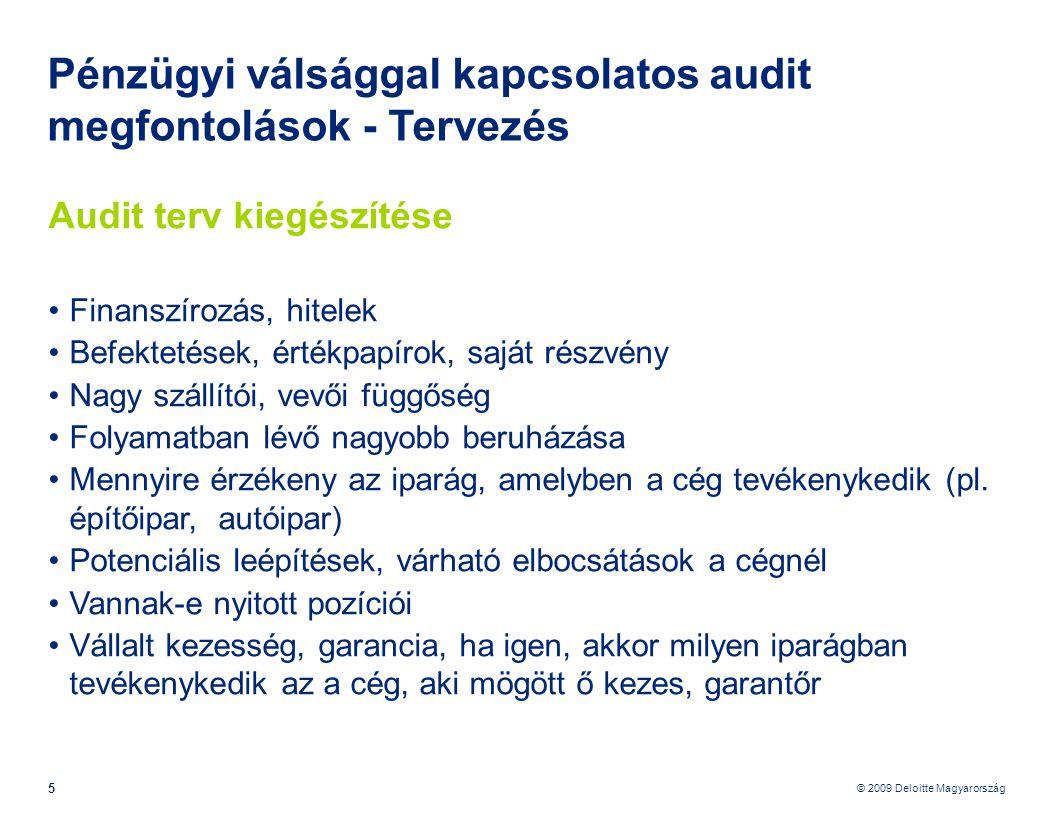 © 2009 Deloitte Magyarország 6 Pénzügyi válsággal kapcsolatos audit megfontolások - Tervezés Audit terv kiegészítése Becslések: értékelés változott-e az előző időszakhoz képest.