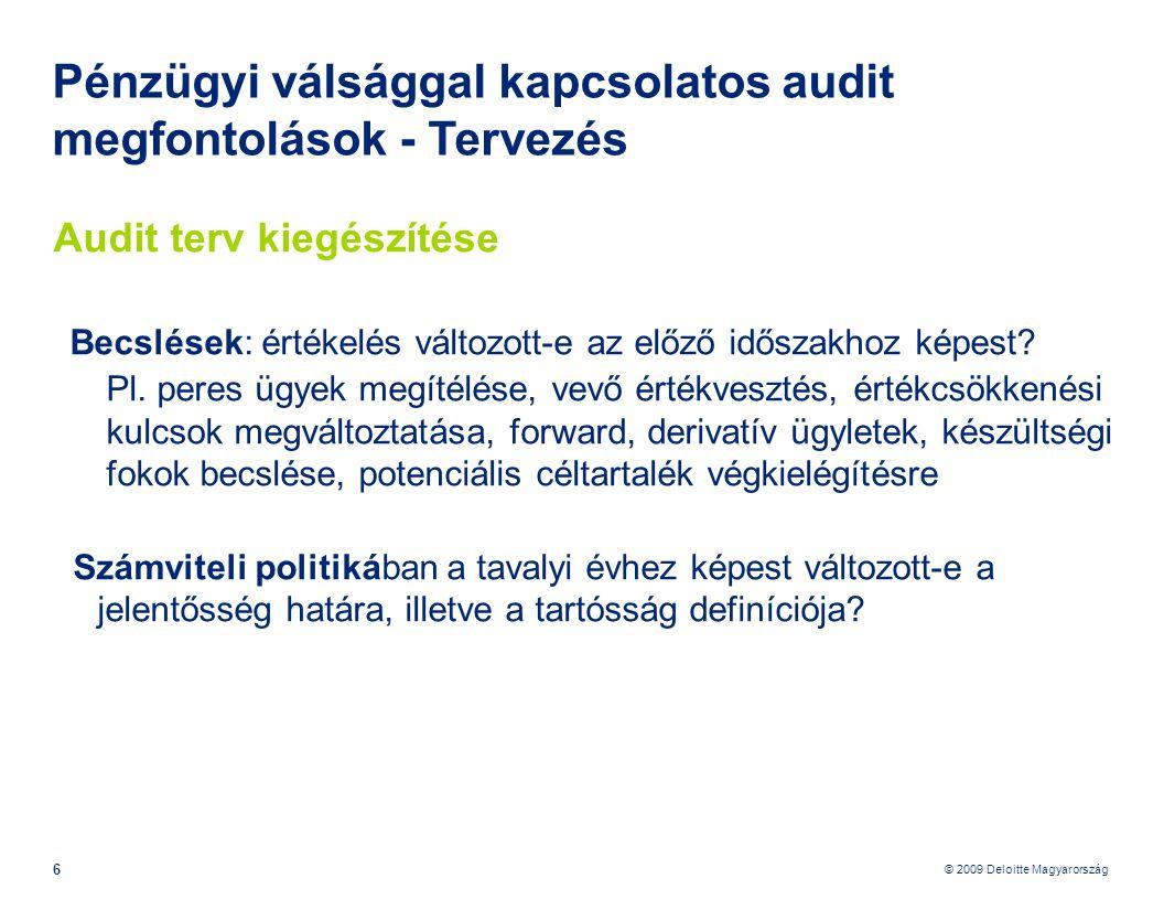 © 2009 Deloitte Magyarország 7 Pénzügyi válsággal kapcsolatos audit megfontolások - Tervezés Audit terv kiegészítése Értékeljük, hogy  megmarad-e az ügyfél kockázati besorolása  merültek-e fel új rizikók  Felmerül-e kétség a vállalkozás folytatásával kapcsolatban.