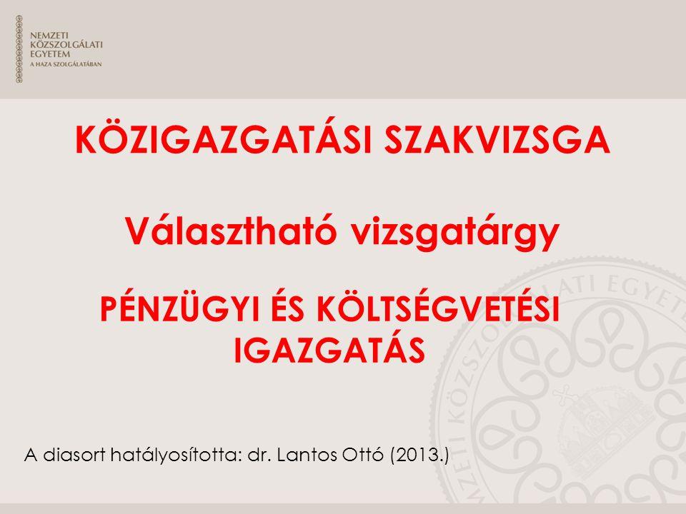 A diasort hatályosította: dr. Lantos Ottó (2013.) KÖZIGAZGATÁSI SZAKVIZSGA Választható vizsgatárgy PÉNZÜGYI ÉS KÖLTSÉGVETÉSI IGAZGATÁS