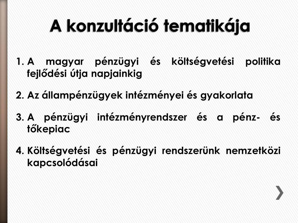 1.A magyar pénzügyi és költségvetési politika fejlődési útja napjainkig 2.Az állampénzügyek intézményei és gyakorlata 3.A pénzügyi intézményrendszer é