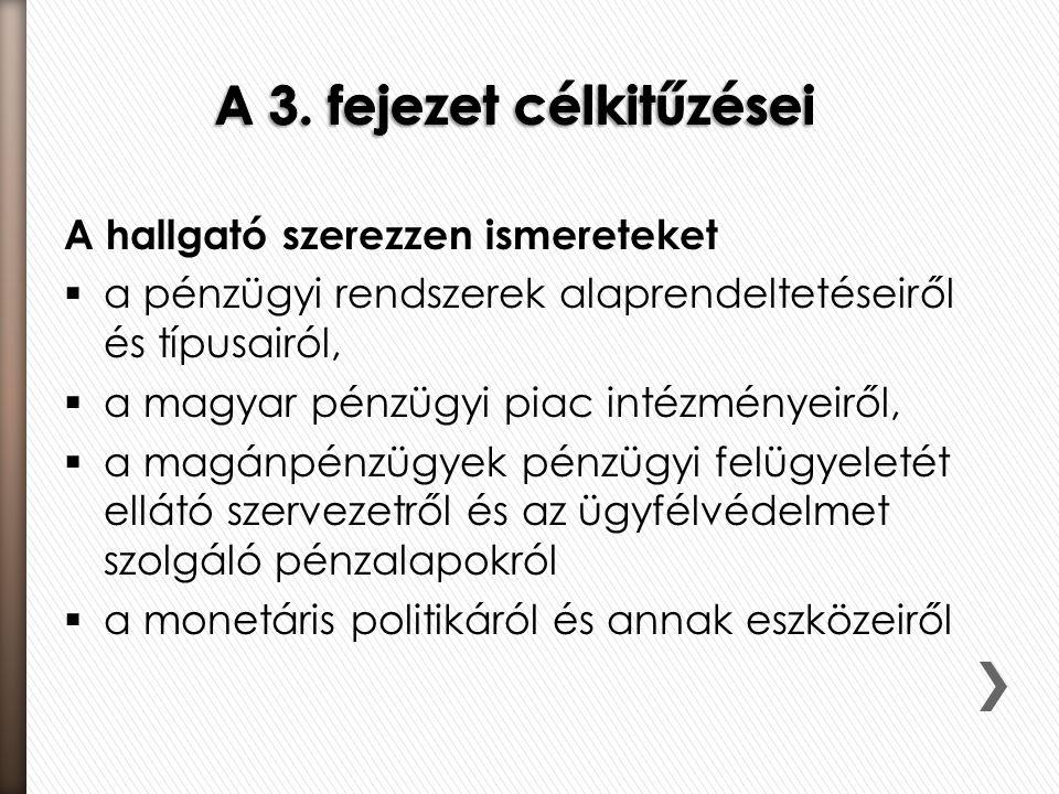 A hallgató szerezzen ismereteket  a pénzügyi rendszerek alaprendeltetéseiről és típusairól,  a magyar pénzügyi piac intézményeiről,  a magánpénzügy