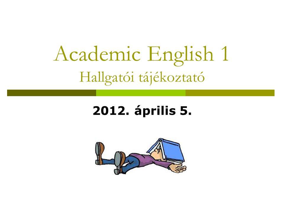 Academic English 1 Hallgatói tájékoztató 2012. április 5.