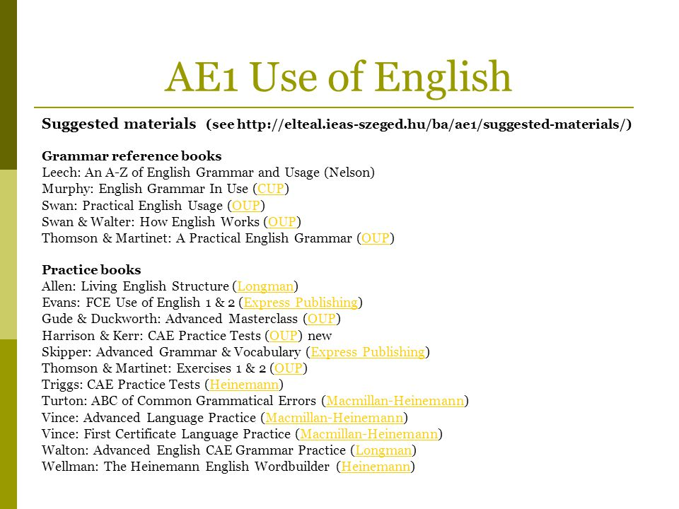 AE1 Use of English Suggested materials (see http://elteal.ieas-szeged.hu/ba/ae1/suggested-materials/) Grammar reference books Leech: An A-Z of English
