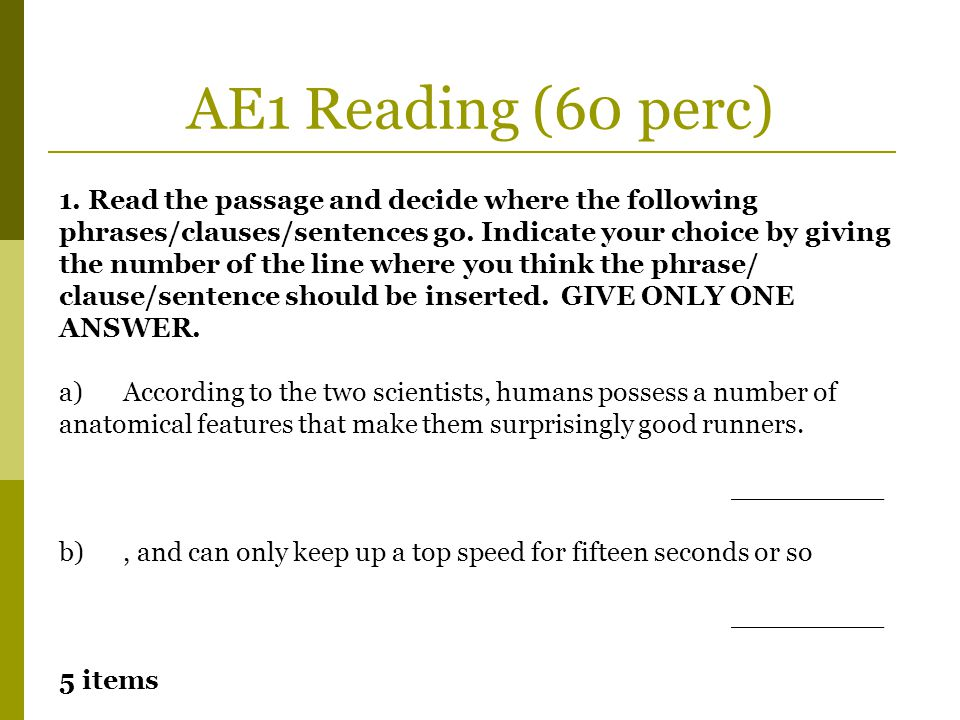 AE1 Reading (60 perc) 1. Read the passage and decide where the following phrases/clauses/sentences go. Indicate your choice by giving the number of th