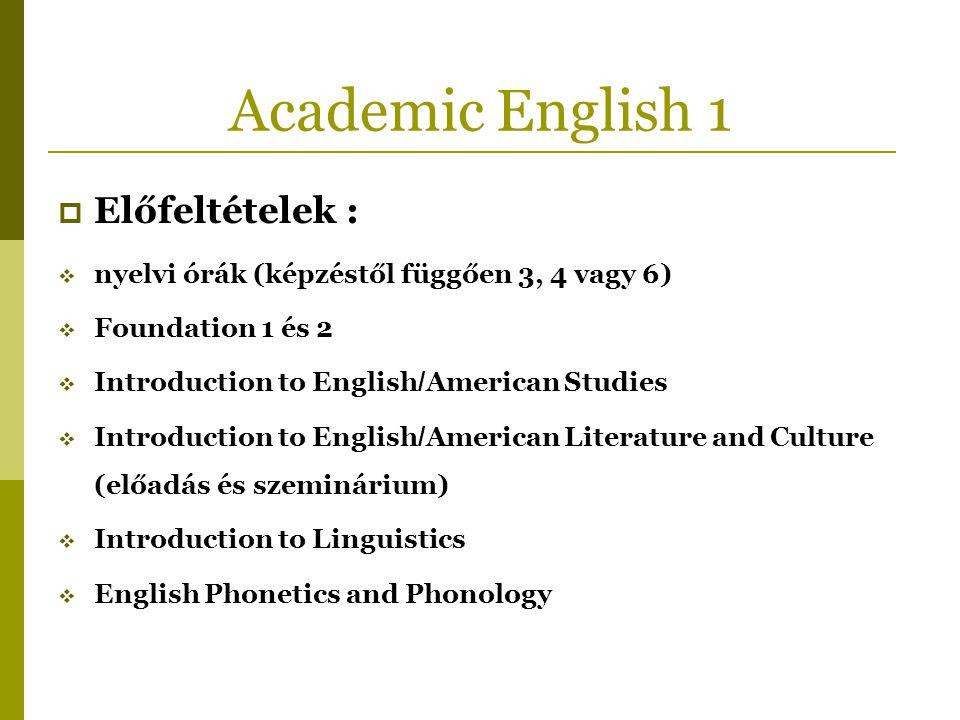 Academic English 1  Előfeltételek :  nyelvi órák (képzéstől függően 3, 4 vagy 6)  Foundation 1 és 2  Introduction to English / American Studies 