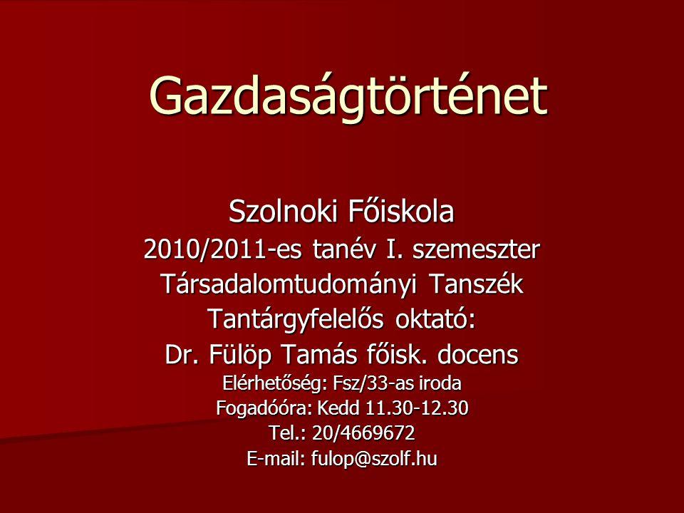 Gazdaságtörténet Szolnoki Főiskola 2010/2011-es tanév I.