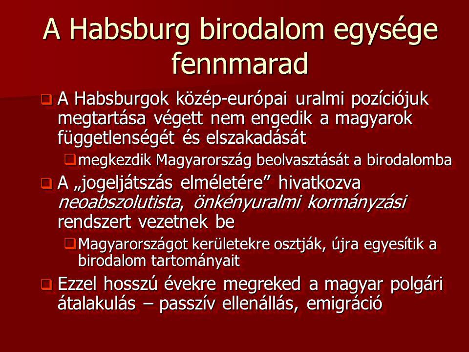 A Habsburg birodalom egysége fennmarad  A Habsburgok közép-európai uralmi pozíciójuk megtartása végett nem engedik a magyarok függetlenségét és elsza