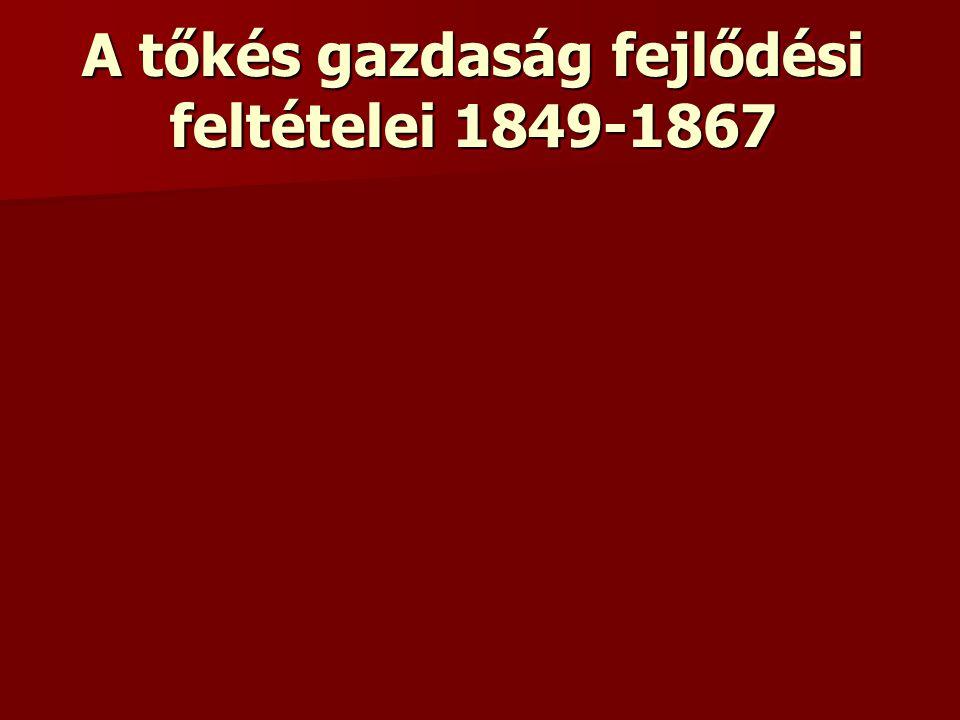 A tőkés gazdaság fejlődési feltételei 1849-1867