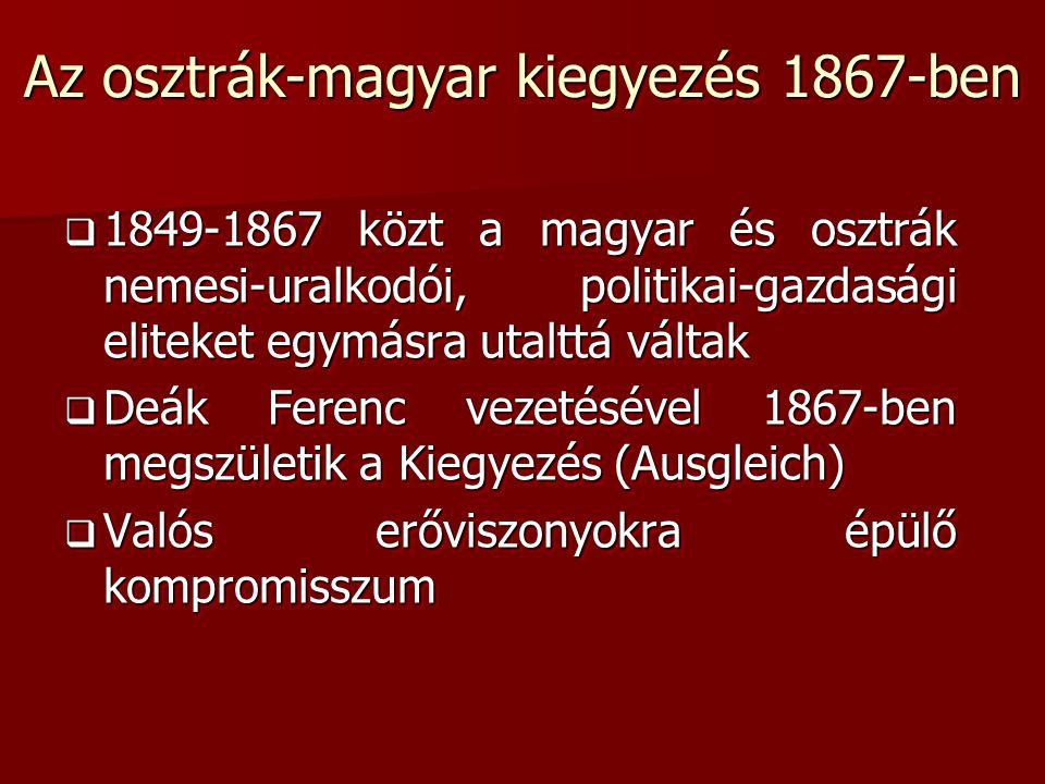 Az osztrák-magyar kiegyezés 1867-ben  1849-1867 közt a magyar és osztrák nemesi-uralkodói, politikai-gazdasági eliteket egymásra utalttá váltak  Deá