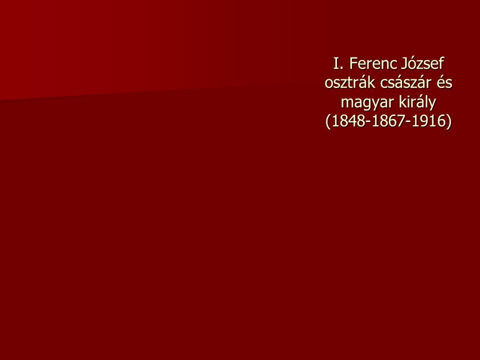 I. Ferenc József osztrák császár és magyar király (1848-1867-1916)