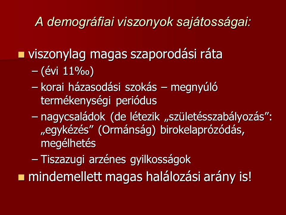 """A demográfiai viszonyok sajátosságai:  viszonylag magas szaporodási ráta –(évi 11‰) –korai házasodási szokás – megnyúló termékenységi periódus –nagycsaládok (de létezik """"születésszabályozás : """"egykézés (Ormánság) birokelaprózódás, megélhetés –Tiszazugi arzénes gyilkosságok  mindemellett magas halálozási arány is!"""