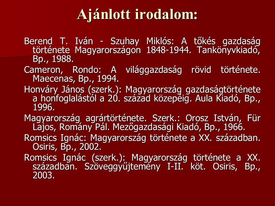 Ajánlott irodalom: Berend T. Iván - Szuhay Miklós: A tőkés gazdaság története Magyarországon 1848-1944. Tankönyvkiadó, Bp., 1988. Cameron, Rondo: A vi