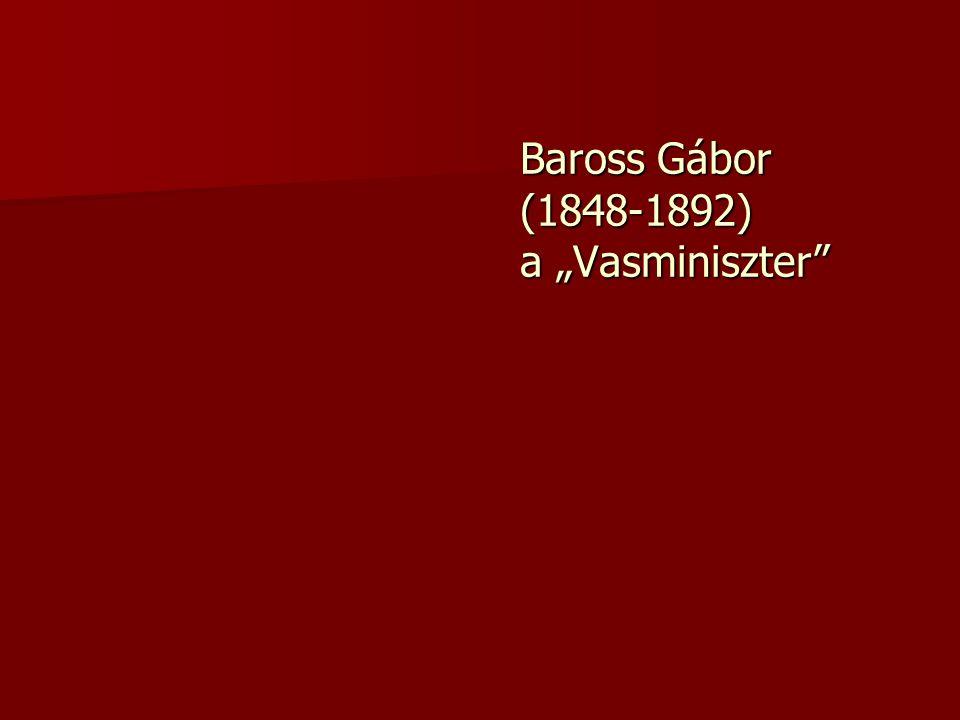 "Baross Gábor (1848-1892) a ""Vasminiszter"""