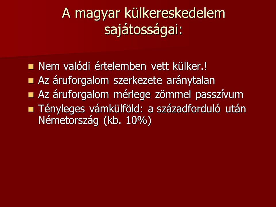 A magyar külkereskedelem sajátosságai:  Nem valódi értelemben vett külker.!  Az áruforgalom szerkezete aránytalan  Az áruforgalom mérlege zömmel pa