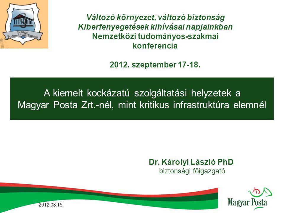 A kiemelt kockázatú szolgáltatási helyzetek a Magyar Posta Zrt.-nél, mint kritikus infrastruktúra elemnél Dr. Károlyi László PhD biztonsági főigazgató