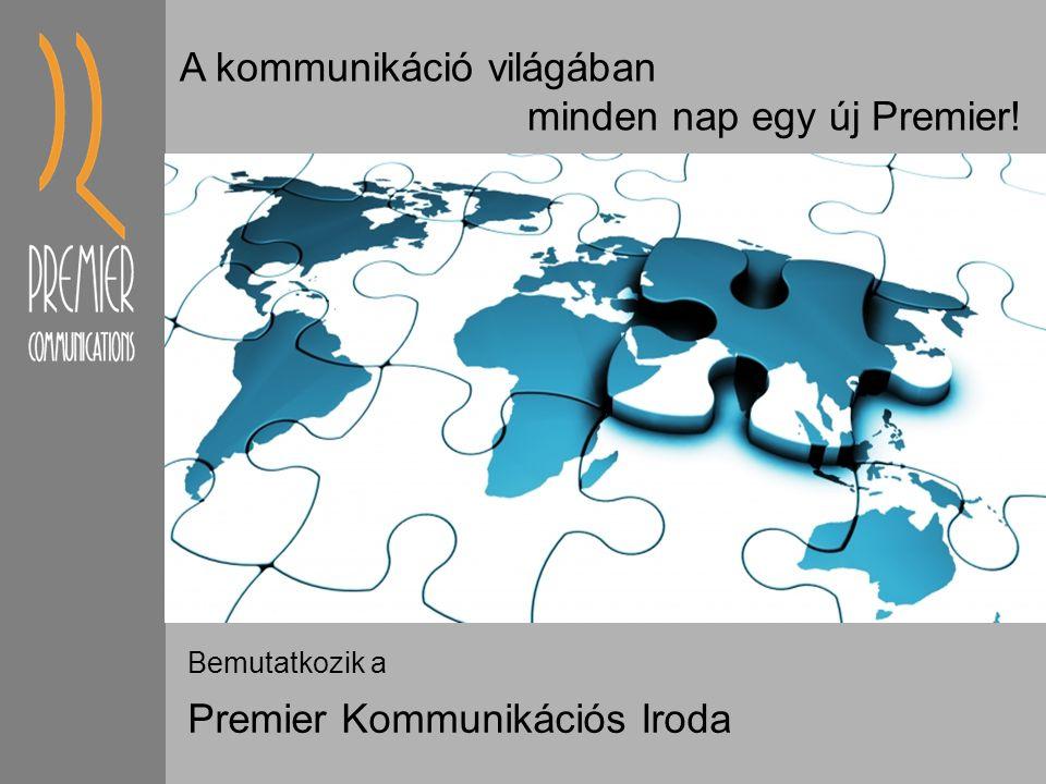 Bemutatkozik a Premier Kommunikációs Iroda A kommunikáció világában minden nap egy új Premier!