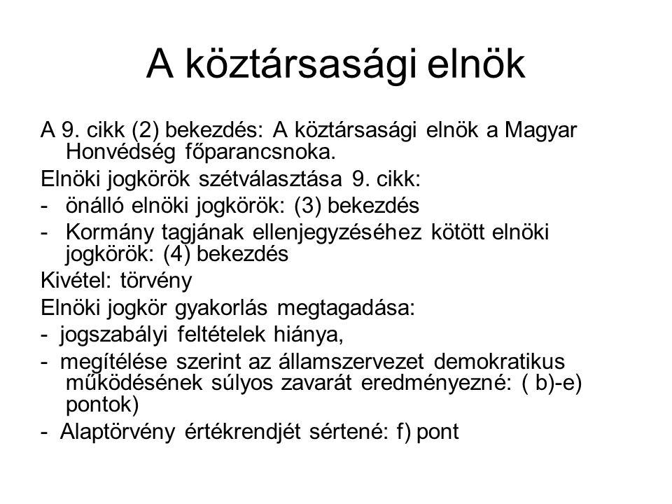 A köztársasági elnök A 9.cikk (2) bekezdés: A köztársasági elnök a Magyar Honvédség főparancsnoka.