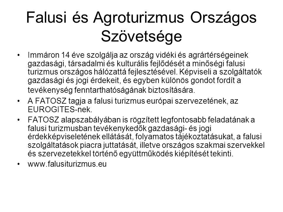 Falusi és Agroturizmus Országos Szövetsége •Immáron 14 éve szolgálja az ország vidéki és agrártérségeinek gazdasági, társadalmi és kulturális fejlődés