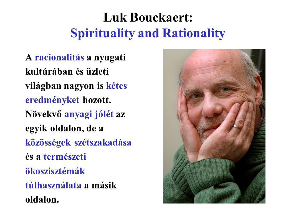 Luk Bouckaert: Spirituality and Rationality A racionalitás a nyugati kultúrában és üzleti világban nagyon is kétes eredményket hozott.
