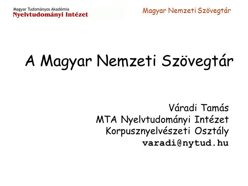 Magyar Nemzeti Szövegtár Rövid jellemzés Kiknek készült.
