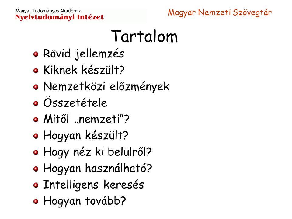 """Magyar Nemzeti Szövegtár Rövid jellemzés Kiknek készült? Nemzetközi előzmények Összetétele Mitől """"nemzeti""""? Hogyan készült? Hogy néz ki belülről? Hogy"""