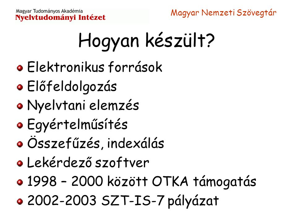 Magyar Nemzeti Szövegtár Hogyan készült? Elektronikus források Előfeldolgozás Nyelvtani elemzés Egyértelműsítés Összefűzés, indexálás Lekérdező szoftv