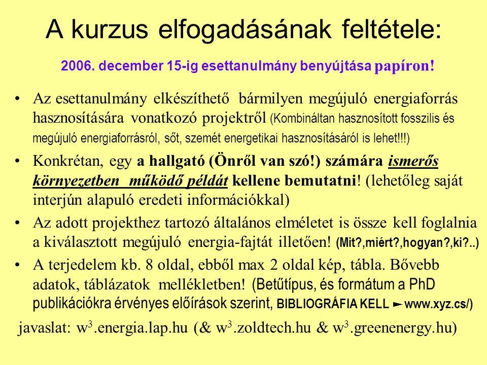 A kurzus elfogadásának feltétele: 2006. december 15-ig esettanulmány benyújtása papíron.
