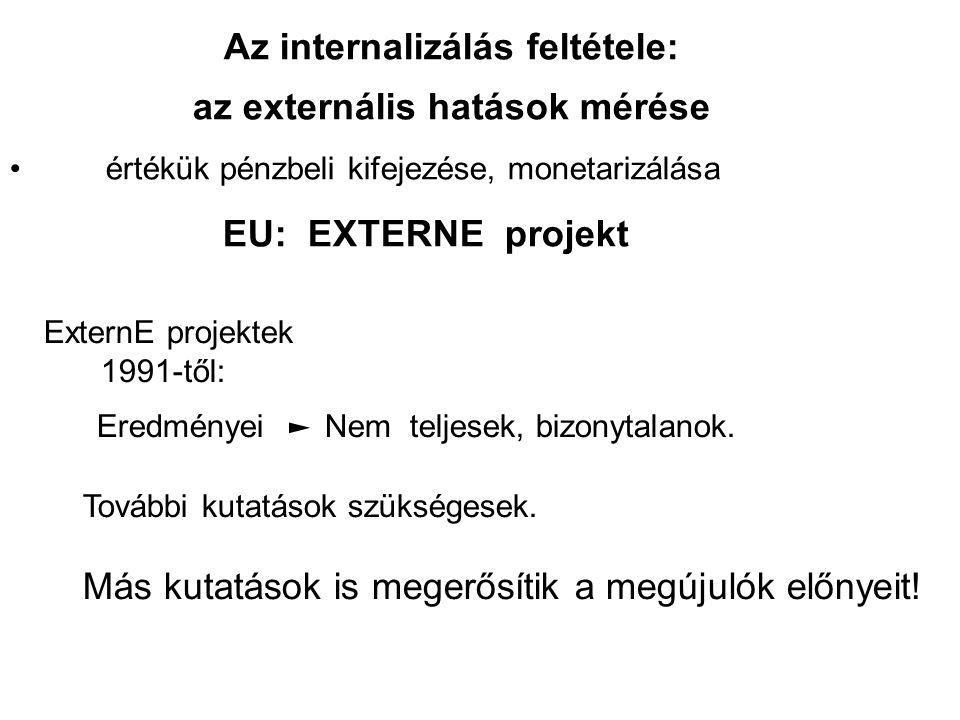 Az internalizálás feltétele: az externális hatások mérése • értékük pénzbeli kifejezése, monetarizálása EU: EXTERNE projekt ExternE projektek 1991-től: Eredményei ► Nem teljesek, bizonytalanok.