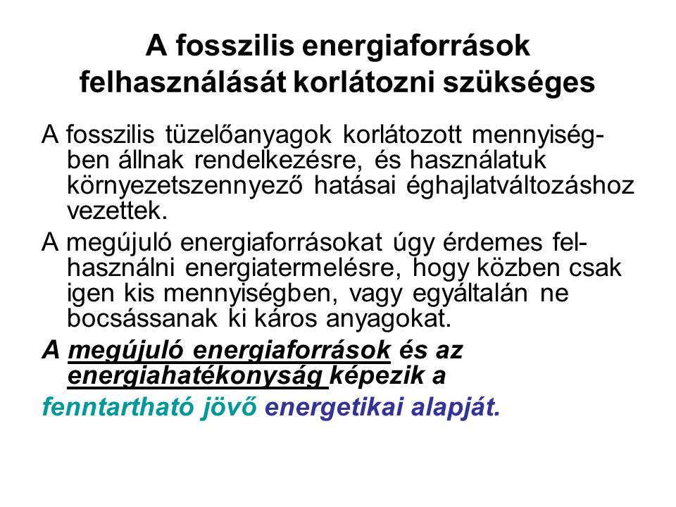 A fosszilis energiaforrások felhasználását korlátozni szükséges A fosszilis tüzelőanyagok korlátozott mennyiség- ben állnak rendelkezésre, és használatuk környezetszennyező hatásai éghajlatváltozáshoz vezettek.