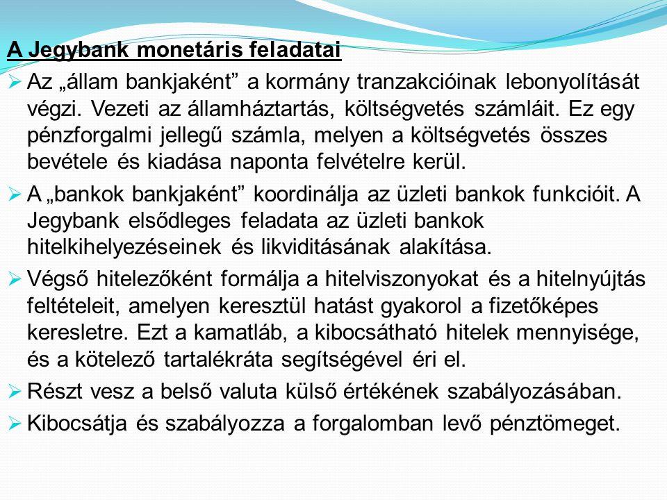 """A Jegybank monetáris feladatai  Az """"állam bankjaként"""" a kormány tranzakcióinak lebonyolítását végzi. Vezeti az államháztartás, költségvetés számláit."""