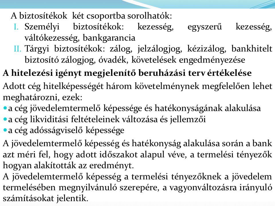 A biztosítékok két csoportba sorolhatók: I. Személyi biztosítékok: kezesség, egyszerű kezesség, váltókezesség, bankgarancia II. Tárgyi biztosítékok: z