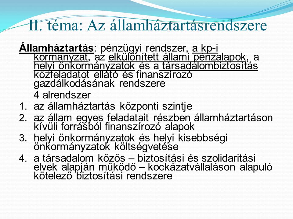 II. téma: Az államháztartásrendszere Államháztartás: pénzügyi rendszer, a kp-i kormányzat, az elkülönített állami pénzalapok, a helyi önkormányzatok é