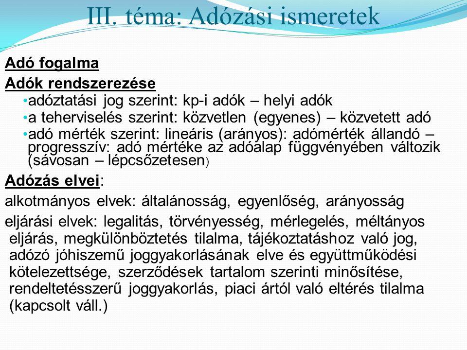 III. téma: Adózási ismeretek Adó fogalma Adók rendszerezése • adóztatási jog szerint: kp-i adók – helyi adók • a teherviselés szerint: közvetlen (egye