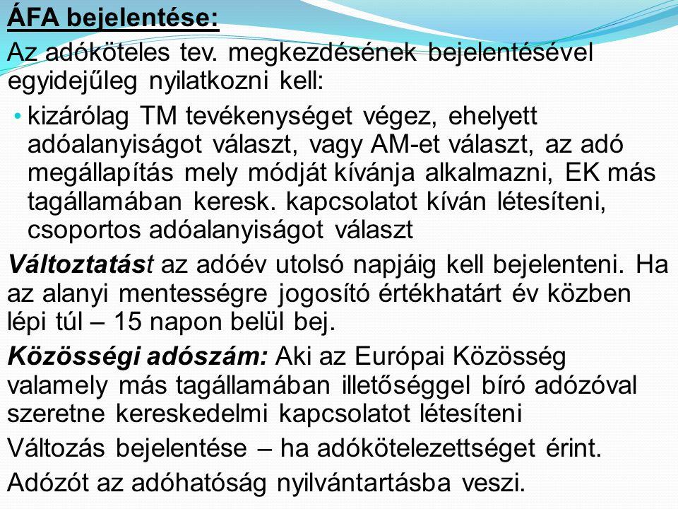 ÁFA bejelentése: Az adóköteles tev. megkezdésének bejelentésével egyidejűleg nyilatkozni kell: • kizárólag TM tevékenységet végez, ehelyett adóalanyis