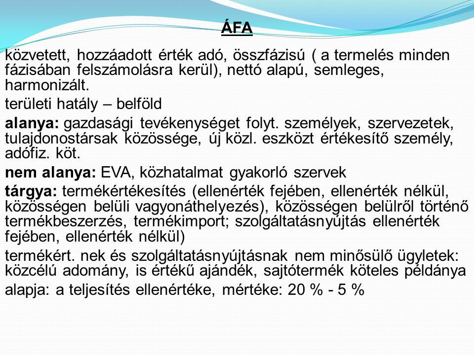 ÁFA közvetett, hozzáadott érték adó, összfázisú ( a termelés minden fázisában felszámolásra kerül), nettó alapú, semleges, harmonizált. területi hatál