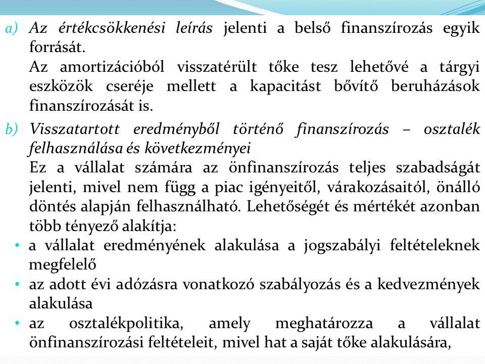a) Az értékcsökkenési leírás jelenti a belső finanszírozás egyik forrását. Az amortizációból visszatérült tőke tesz lehetővé a tárgyi eszközök cseréje