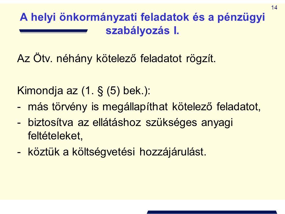 14 A helyi önkormányzati feladatok és a pénzügyi szabályozás I. Az Ötv. néhány kötelező feladatot rögzít. Kimondja az (1. § (5) bek.): - más törvény i