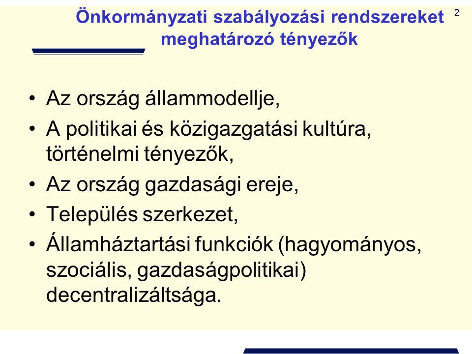 2 Önkormányzati szabályozási rendszereket meghatározó tényezők •Az ország állammodellje, •A politikai és közigazgatási kultúra, történelmi tényezők, •