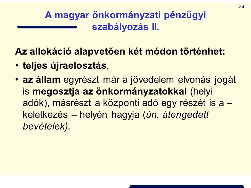24 A magyar önkormányzati pénzügyi szabályozás II. Az allokáció alapvetően két módon történhet: •teljes újraelosztás, •az állam egyrészt már a jövedel