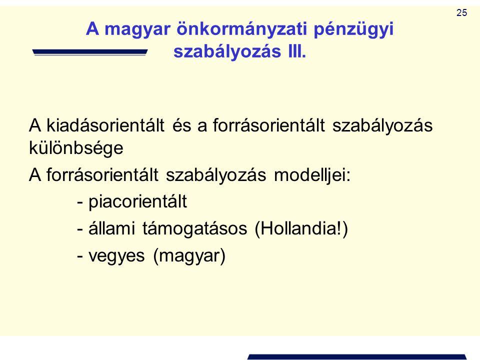 25 A magyar önkormányzati pénzügyi szabályozás III. A kiadásorientált és a forrásorientált szabályozás különbsége A forrásorientált szabályozás modell