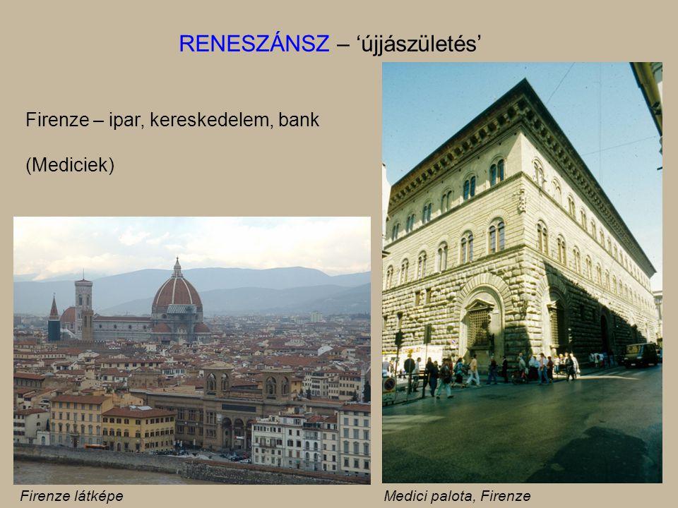 Firenze – ipar, kereskedelem, bank (Mediciek) RENESZÁNSZ – 'újjászületés' Firenze látképeMedici palota, Firenze