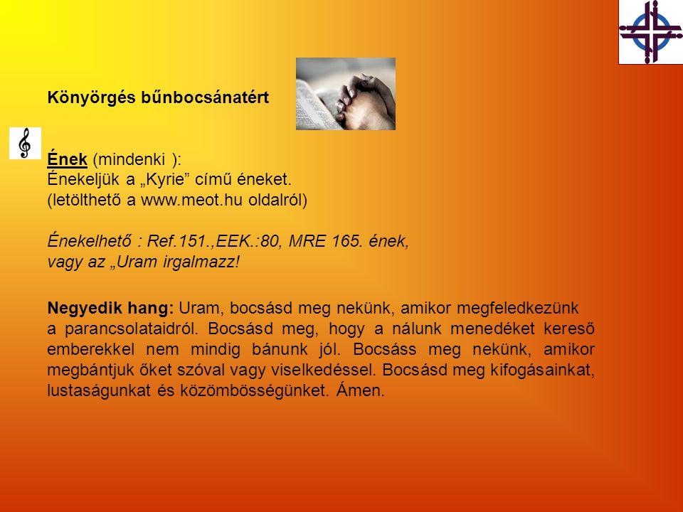 """Könyörgés bűnbocsánatért Ének (mindenki ): Énekeljük a """"Kyrie"""" című éneket. (letölthető a www.meot.hu oldalról) Énekelhető : Ref.151.,EEK.:80, MRE 165"""